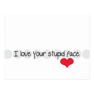 I love your stupid face postcard