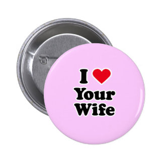 I love your wife pin