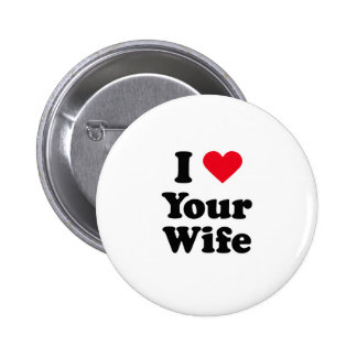 I love your wife pinback button