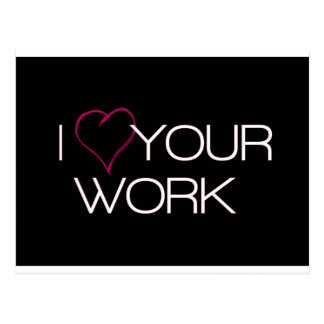 I Love Your Work Postcard