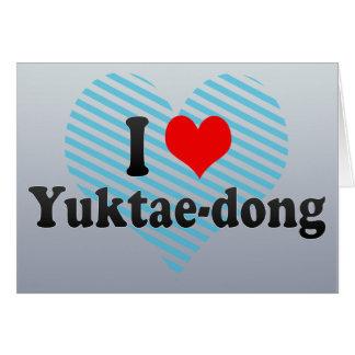 I Love Yuktae-dong Korea Greeting Card