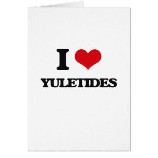 I love Yuletides Greeting Card