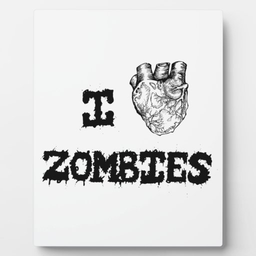 I love Zombies Plaques