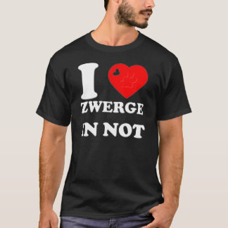 I LOVE ZWERGE IN NOT T-Shirt