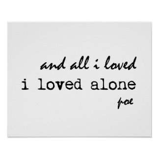 Quotes About Love Edgar Allan Poe : Loved Alone Edgar Allan Poe Quote Poster