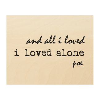 I Loved Alone Edgar Allan Poe Quote Wood Wall Decor