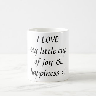 I LOVEMy little cup of joy &happiness :) Classic White Coffee Mug