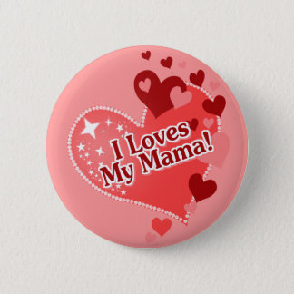 I Loves My Mama! Mother's Day Pinback Button