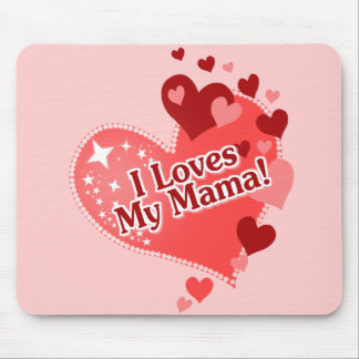 I Loves My Mama! Mouse Pad