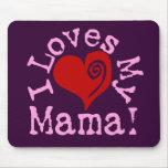 I loves my Mama Mouse Pad