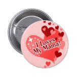 I Loves My Mama! Pinback Buttons