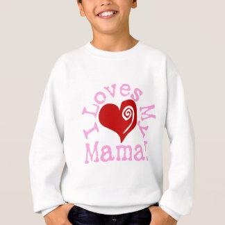 I loves my Mama Sweatshirt