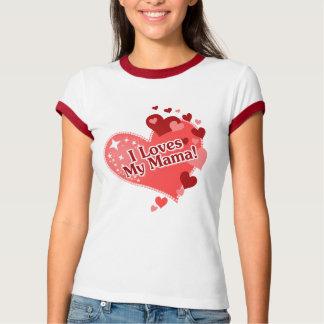 I Loves My Mama! T-Shirt