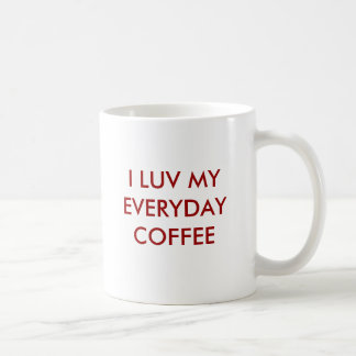 I LUV MY EVERYDAY  COFFEE COFFEE MUG