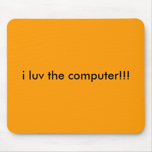 i luv the computer!!! mouse pad