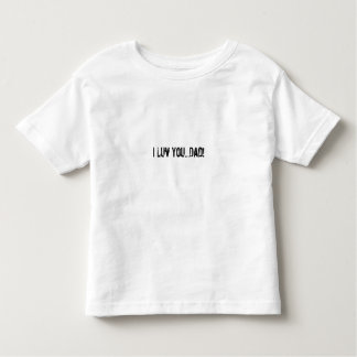 I Luv You...Dad! Toddler T-shirt