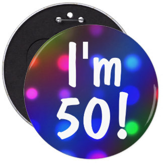 I m 50 Or Any Age Birthday Button Pin