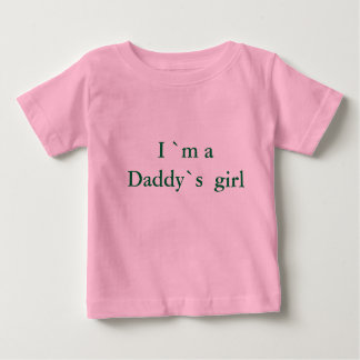 I `m a Daddy`s  girl Tee Shirt