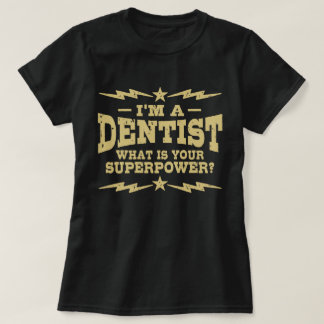 I'm A Dentist What Is Your Superpower T-Shirt