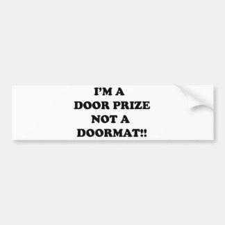 I m a door prize not a door mat bumper sticker