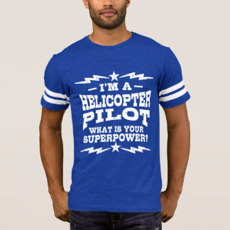 I'm A Helicopter Pilot What Is Your Superpower T-Shirt
