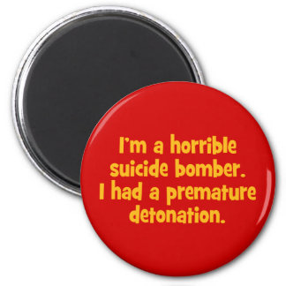 I'm A Horrible Suicide Bomber … 2 Inch Round Magnet