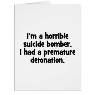 I'm A Horrible Suicide Bomber … Card