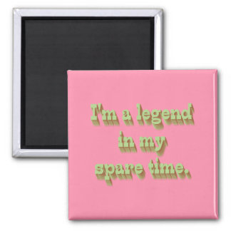 I m a Legend in My Spare Time Magnet