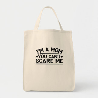 I'm A Mom You Can't Scare Me Design Perfect For Tote Bag