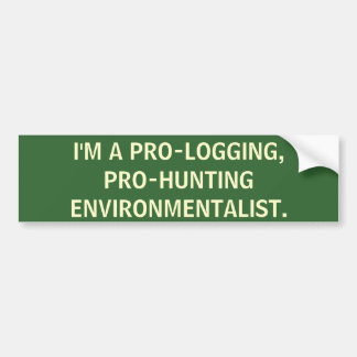 I m a pro-hunting pro-logging environmentalist bumper stickers