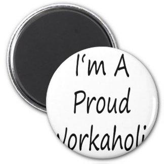 I m A Proud Workaholic Fridge Magnet