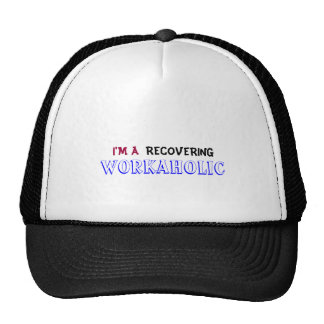 I M A RECOVERING WORKAHOLIC hat