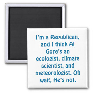 I'm a Republican, and I think Al Gore's an ecol... 2 Inch Square Magnet