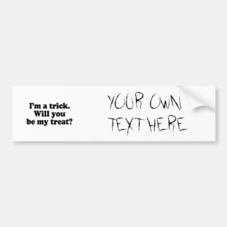 I m a trick Will you be my treat Bumper Stickers