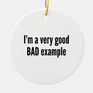 I'm A Very Good BAD Example Double-Sided Ceramic Round Christmas Ornament