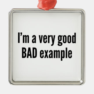I'm A Very Good BAD Example Square Metal Christmas Ornament