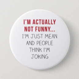 I'm actually not funny… I'm just mean... Pinback Button