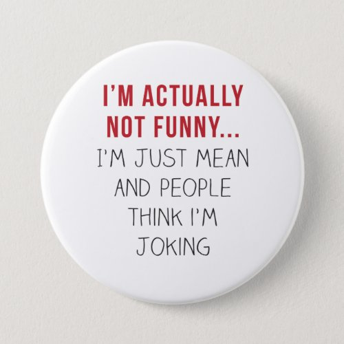 Iâm actually not funnyâ Iâm just mean Pinback Button