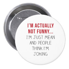 I'm actually not funny… I'm just mean... Pinback Button at Zazzle