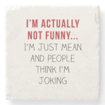 I'm actually not funny… I'm just mean... Stone Coaster