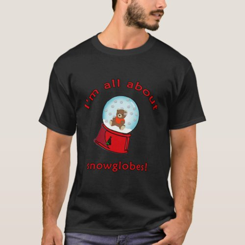 I M All About Snowglobes Dark T_Shirt