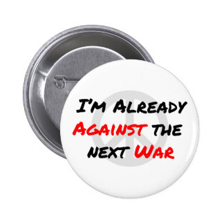 I m Already Against War Pinback Button
