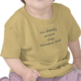 I m already smarter than President Bush T Shirts