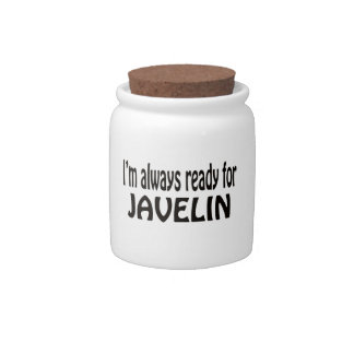 I m always ready for Javelin Candy Dish