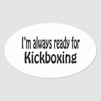 I m always ready for Kickboxing Stickers