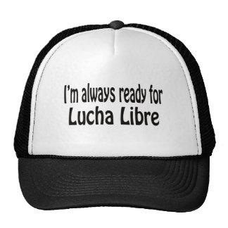 I m always ready for Lucha Libre Trucker Hat