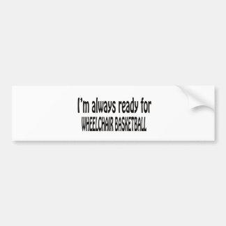 I m always ready for Wheelchair basketball Bumper Sticker