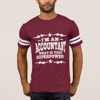 I'm An Accountant What Is Your superpower T-Shirt