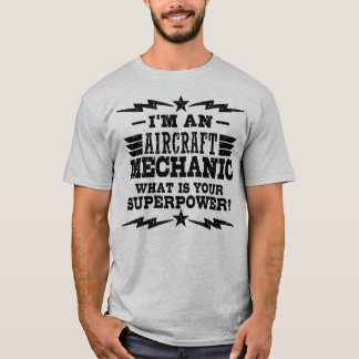 I'm An Aircraft Mechanic What Is Your Superpower T-Shirt