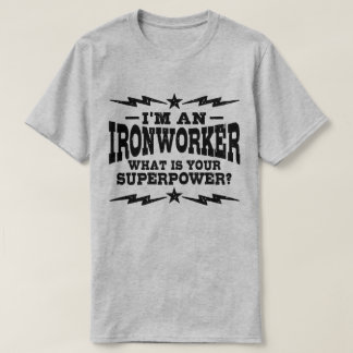 I'm An Ironworker What Is Your Superpower T-Shirt